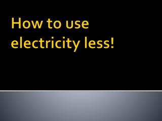 How to use electricity less!