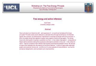 Workshop on: The Free Energy Principle (Presented by the Wellcome Trust Centre for Neuroimaging) July 5 (Thursday) - 6 (