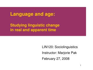 language and age:  studying linguistic change  in real and apparent time