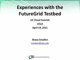 Experiences with the  FutureGrid Testbed