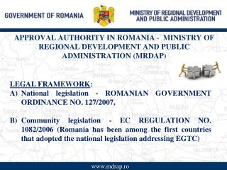 APPROVAL AUTHORITY IN ROMANIA  -   MINISTRY OF REGIONAL DEVELOPMENT AND PUBLIC ADMINISTRATION (MRDAP)