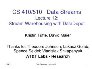 CS 410/510   Data Streams Lecture 12:  Stream Warehousing with DataDepot