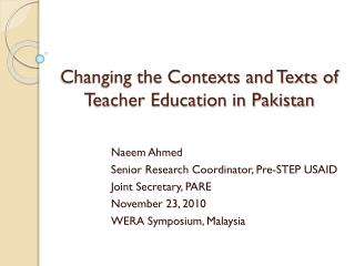 Changing the Contexts and Texts of Teacher Education in Pakistan