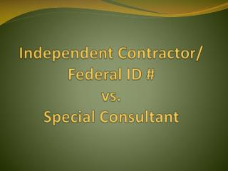 Independent  Contractor/ Federal ID #  vs.  Special Consultant