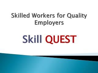 Skilled Workers for Quality Employers