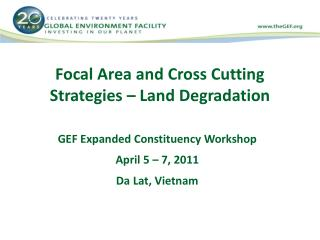 Focal Area and Cross Cutting Strategies – Land Degradation