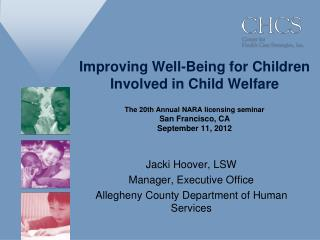 Improving Well-Being for Children  Involved in Child Welfare The 20th Annual NARA licensing seminar  San Francisco, CA