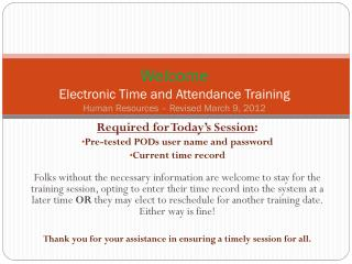 Welcome  Electronic Time and Attendance Training Human Resources – Revised March 9, 2012