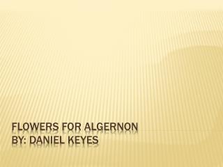 Flowers for Algernon by: Daniel Keyes