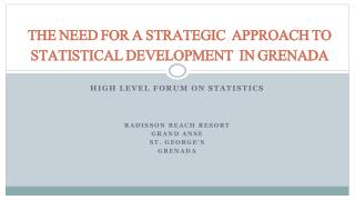 THE NEED FOR A STRATEGIC  APPROACH TO STATISTICAL DEVELOPMENT  IN GRENADA