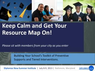Keep Calm and Get Your Resource Map On!  Please sit with members from your city as you enter