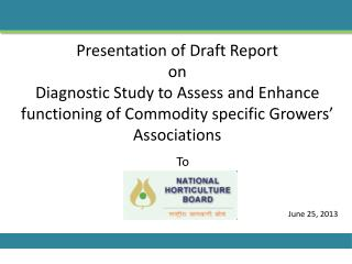 Presentation of Draft Report  on Diagnostic Study to  Assess and Enhance functioning  of  Commodity specific  Growers'