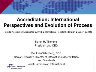 Karen H. Timmons President and  CEO Paul vanOstenberg, DDS Senior Executive Director of International Accreditation and