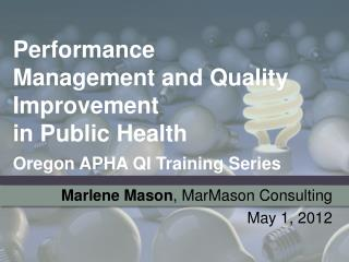 Performance Management and Quality Improvement  in Public Health Oregon APHA QI Training Series