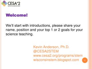 We'll start with introductions, please share your name, position and your top 1 or 2 goals for your science teaching.
