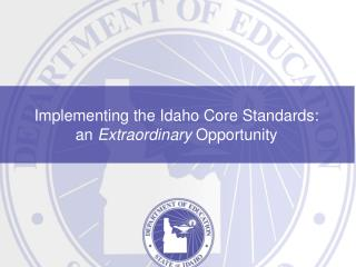 Implementing the Idaho Core Standards:  an  Extraordinary  Opportunity