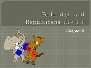 Federalists and Republicans,  1789-1816