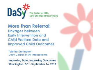 More than Referral:  Linkages between  Early Intervention and  Child Welfare Data and  Improved Child Outcomes