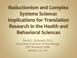 Reductionism and Complex Systems Science: Implications for Translation Research in the Health and Behavioral Sciences