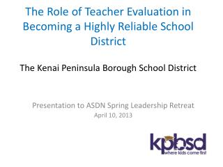 The Role of Teacher Evaluation in Becoming a Highly Reliable School District The  Kenai Peninsula Borough School Distric
