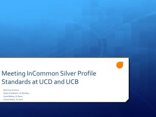 Meeting InCommon Silver Profile Standards at UCD and UCB