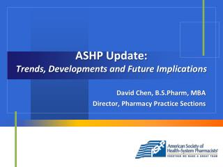 ASHP Update:  Trends, Developments and Future Implications