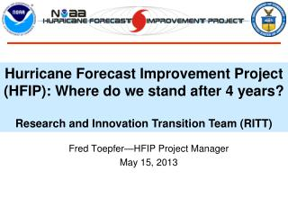Hurricane Forecast Improvement Project (HFIP ): Where  do we stand after 4 years ? Research and Innovation Transition Te