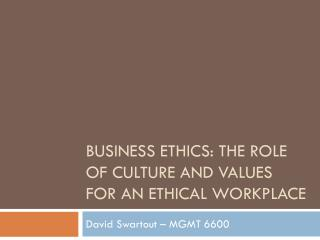 Business Ethics: The Role of culture and values for an ethical workplace