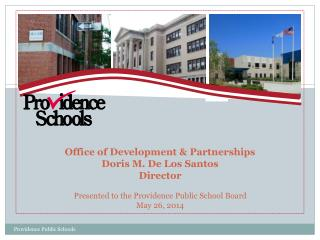 Office of Development & Partnerships Doris M. De Los Santos Director Presented to the Providence Public School Board