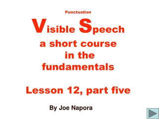 Punctuation V isible  S peech a short course  in the  fundamentals Lesson 12, part five