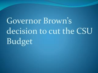 Governor Brown's decision to cut the CSU Budget