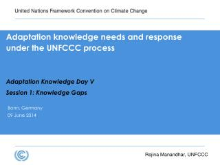 Adaptation knowledge needs and response under the UNFCCC process Adaptation Knowledge Day V Session 1: Knowledge Gaps