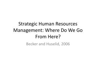 Strategic Human Resources Management: Where Do We Go From Here?