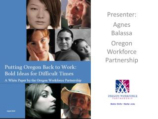 Presenter: Agnes Balassa Oregon Workforce Partnership