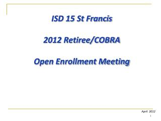 ISD 15 St Francis  2012 Retiree/COBRA  Open Enrollment Meeting