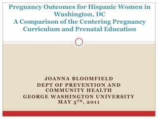 Pregnancy  Outcomes for Hispanic Women in Washington,  DC A Comparison of the Centering Pregnancy Curriculum and Prenata
