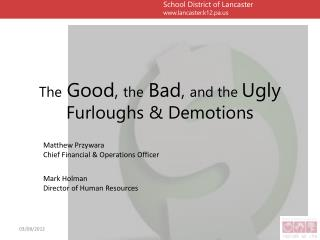 The Good ,  the Bad ,  and the  Ugly Furloughs & Demotions