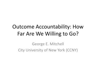 Outcome Accountability: How Far Are We Willing to Go?