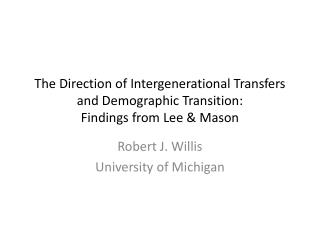 The Direction of Intergenerational Transfers and Demographic Transition:  Findings from Lee  & Mason