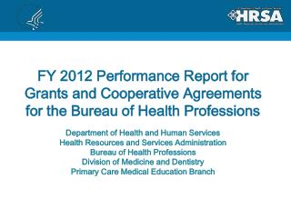 FY  2012 Performance  Report for Grants and Cooperative Agreements for the Bureau of Health Professions