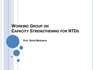 Working Group on  Capacity Strengthening for  NTDs