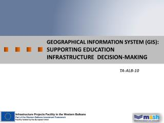 Geographical Information System (GIS) :  supportING EDUCATION INFRASTRUCTURE  Decision-Making