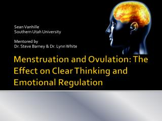 Menstruation and Ovulation: The Effect on Clear Thinking and Emotional Regulation