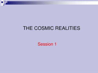 THE COSMIC REALITIES Session 1