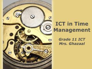 ICT in Time Management Grade 11 ICT Mrs. Ghazaal