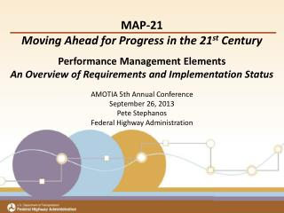 MAP-21 Moving Ahead for Progress in the 21 st  Century Performance Management Elements An Overview of Requirements and