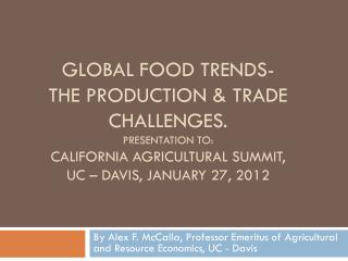 Global Food trends- The production & trade Challenges. Presentation to: California Agricultural Summit, UC – davis, Jan