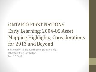 ONTARIO FIRST NATIONS  Early Learning: 2004-05 Asset Mapping Highlights; Considerations for  2013  and Beyond