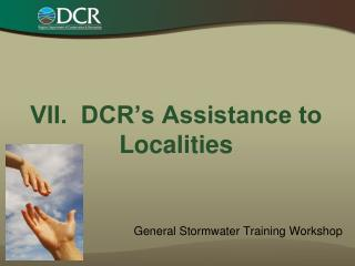 VII.  DCR's Assistance to Localities