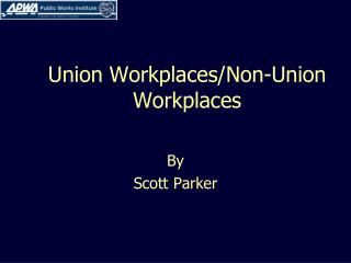 Union Workplaces/Non-Union Workplaces